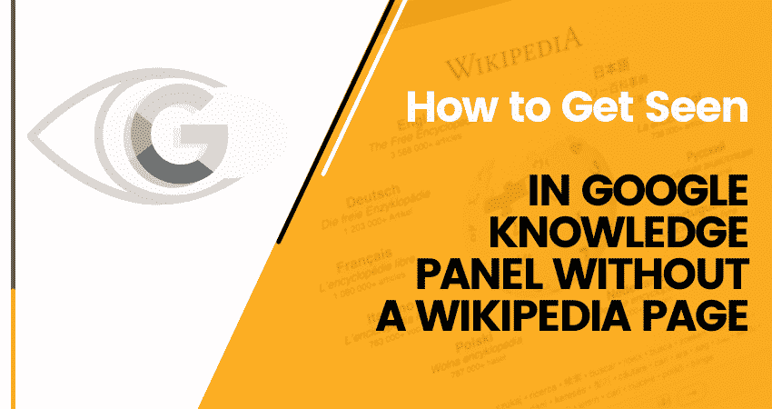 How To Get Seen In Google Knowledge Panel Without A Wikipedia Page