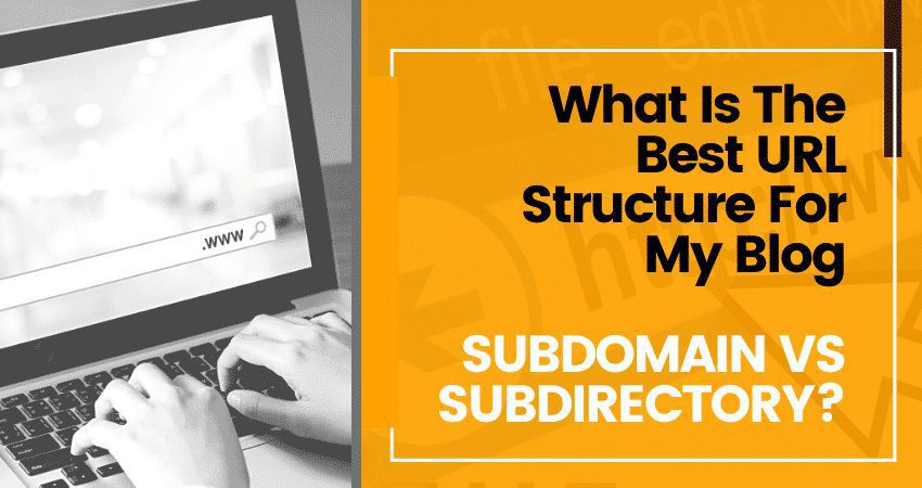 What Is The Best URL Structure For My Blog – Subdomain Vs Subdirectory? Strongwp
