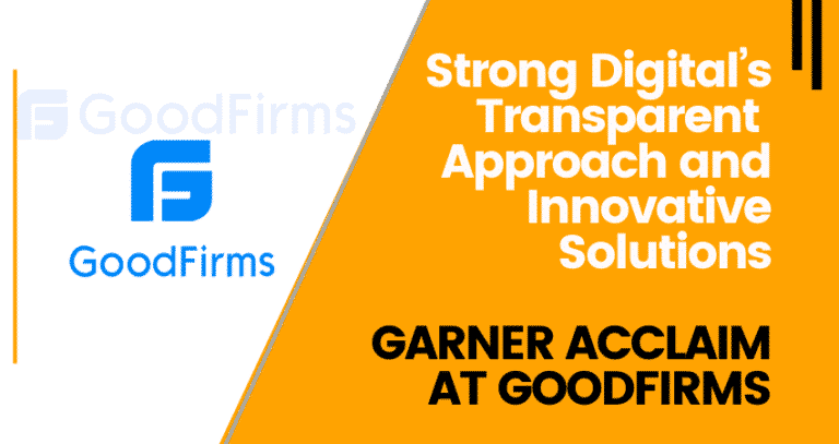 Strong Digital's Transparent Approach and Innovative Solutions Garner Acclaim at GoodFirms