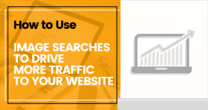 How to Use Image Searches to Drive More Traffic to Your Website